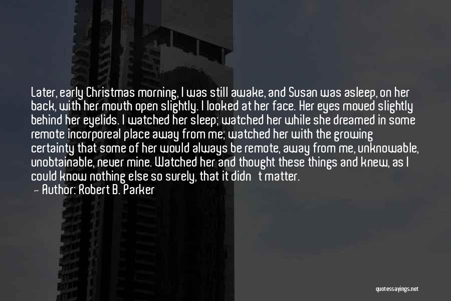 Awake Early Quotes By Robert B. Parker