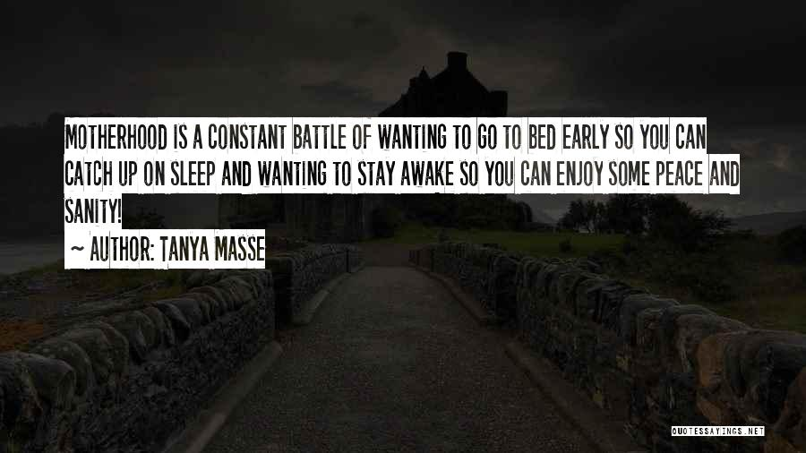 Awake Early Quotes By Tanya Masse