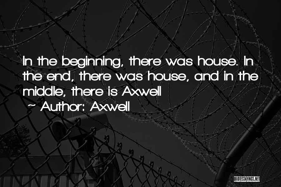Axwell Quotes 1499653