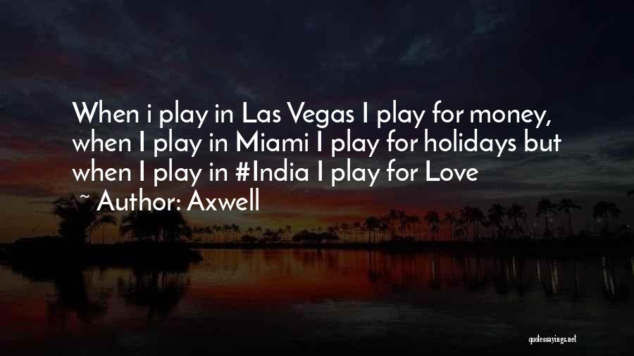 Axwell Quotes 755667