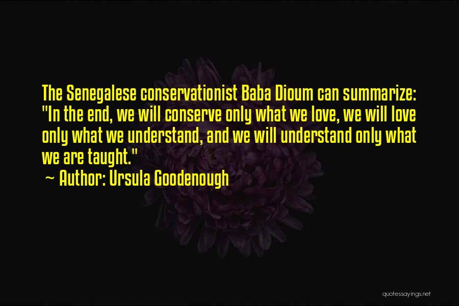 Baba Dioum Quotes By Ursula Goodenough