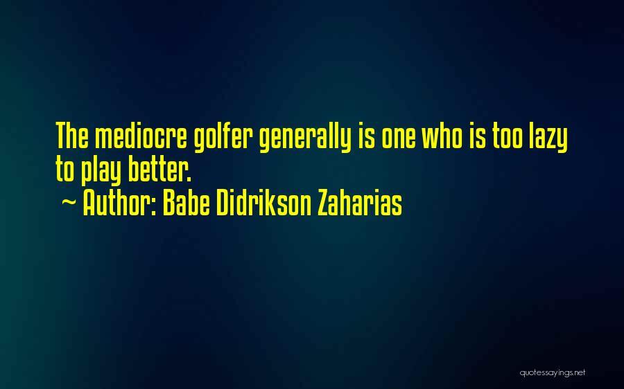 Babe Didrikson Zaharias Quotes 1579660
