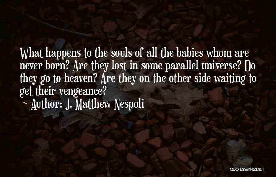 Babies Going To Heaven Quotes By J. Matthew Nespoli