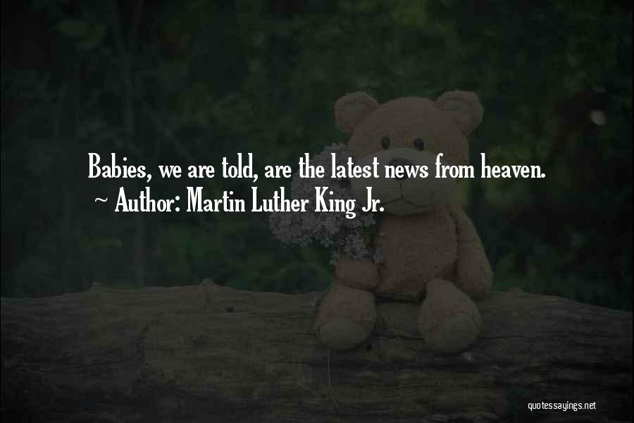 Babies Going To Heaven Quotes By Martin Luther King Jr.
