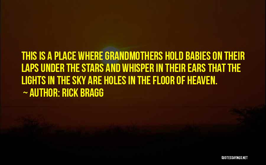 Babies Going To Heaven Quotes By Rick Bragg