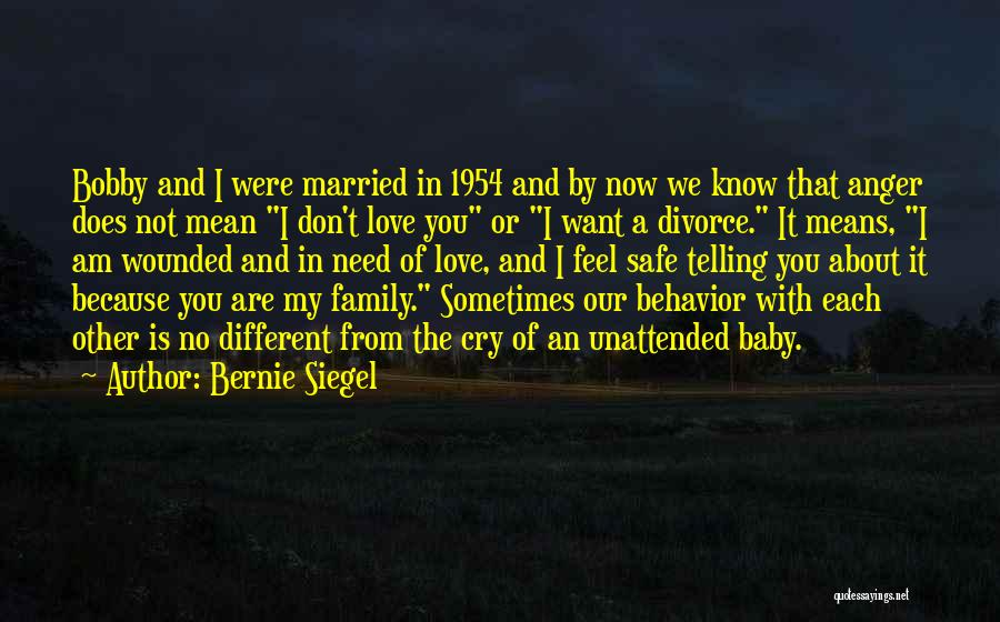 Baby I Need You Now Quotes By Bernie Siegel
