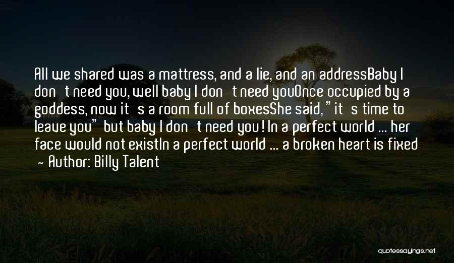 Baby I Need You Now Quotes By Billy Talent