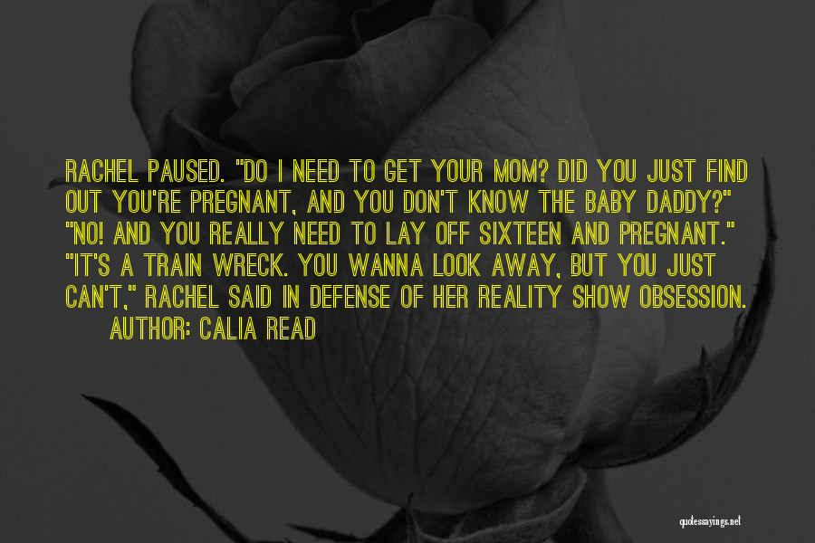 Baby I Need You Now Quotes By Calia Read