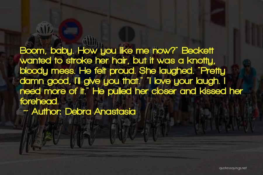 Baby I Need You Now Quotes By Debra Anastasia