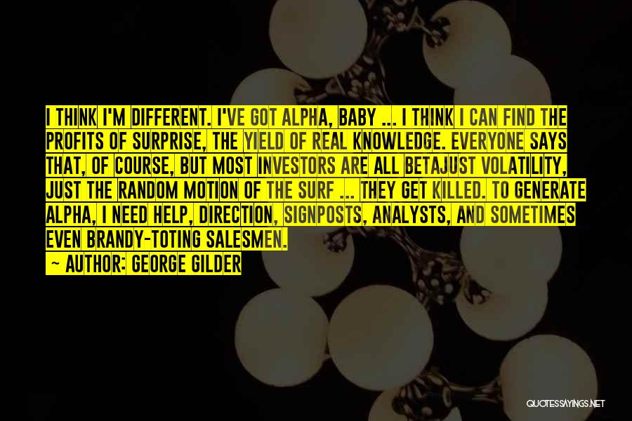 Baby I Need You Now Quotes By George Gilder