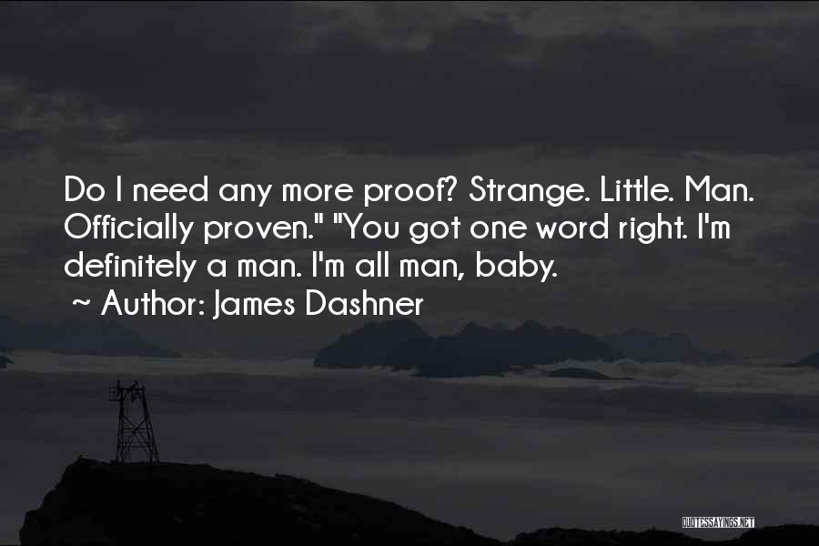 Baby I Need You Now Quotes By James Dashner
