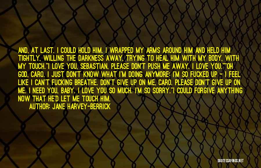 Baby I Need You Now Quotes By Jane Harvey-Berrick