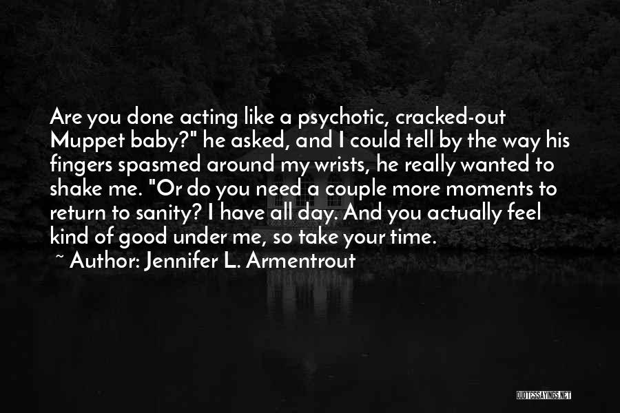 Baby I Need You Now Quotes By Jennifer L. Armentrout