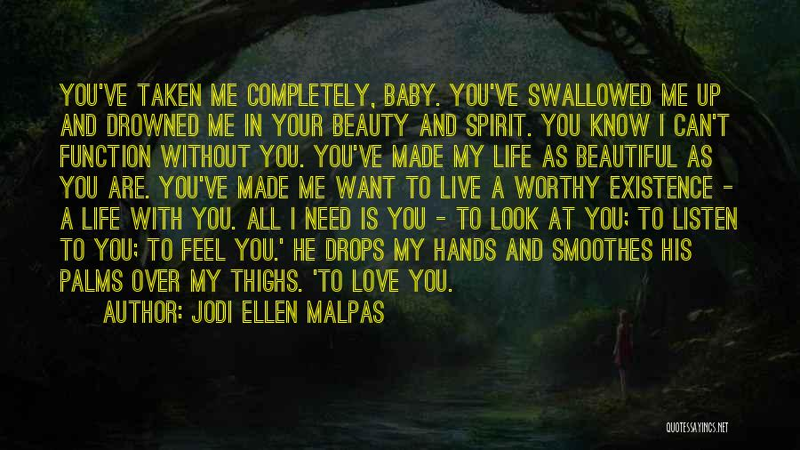 Baby I Need You Now Quotes By Jodi Ellen Malpas