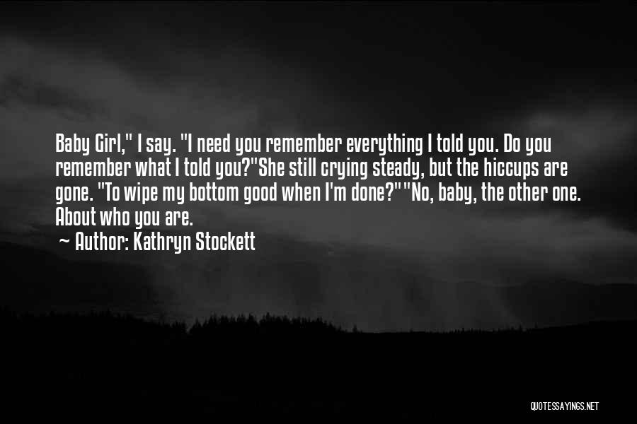 Baby I Need You Now Quotes By Kathryn Stockett