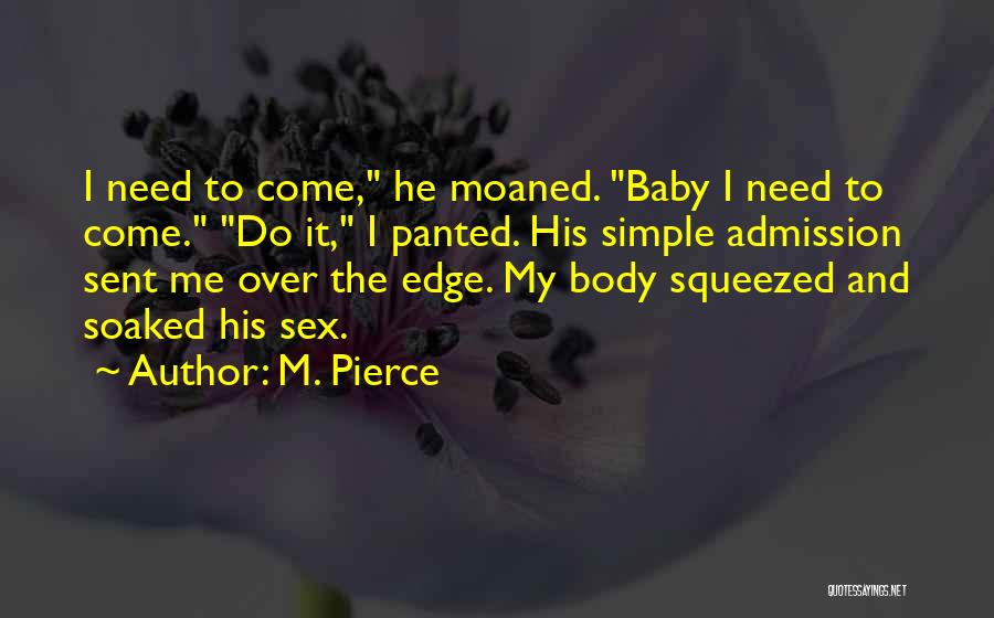 Baby I Need You Now Quotes By M. Pierce