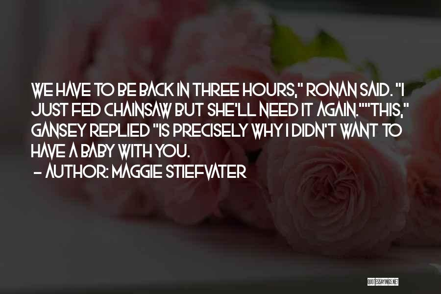 Baby I Need You Now Quotes By Maggie Stiefvater