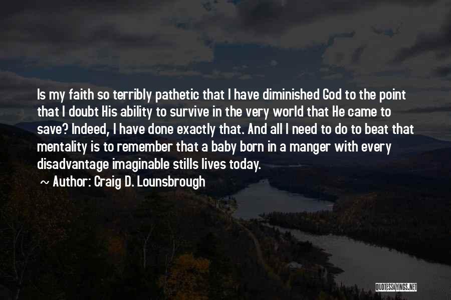 Baby Jesus Born Quotes By Craig D. Lounsbrough