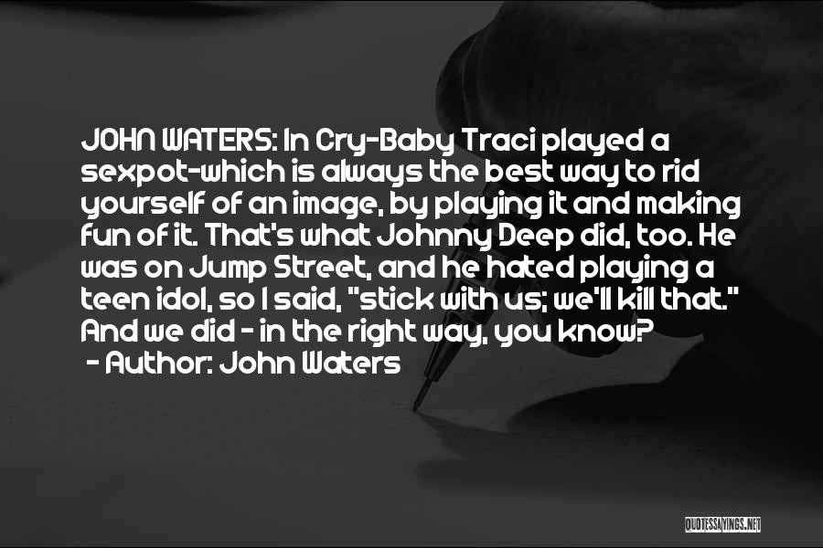 Baby Playing Quotes By John Waters