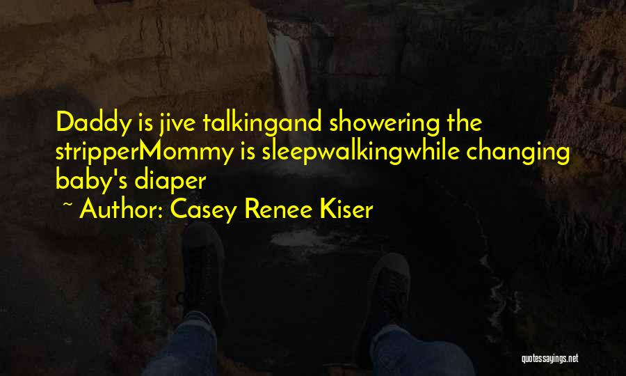 Baby With Daddy Quotes By Casey Renee Kiser
