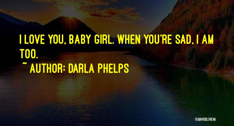 Baby With Daddy Quotes By Darla Phelps