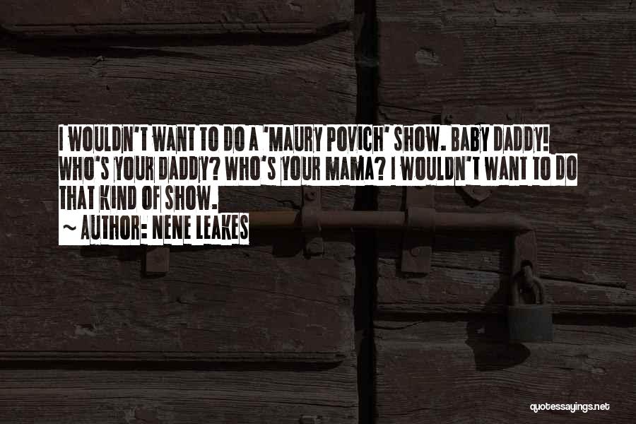 Baby With Daddy Quotes By NeNe Leakes