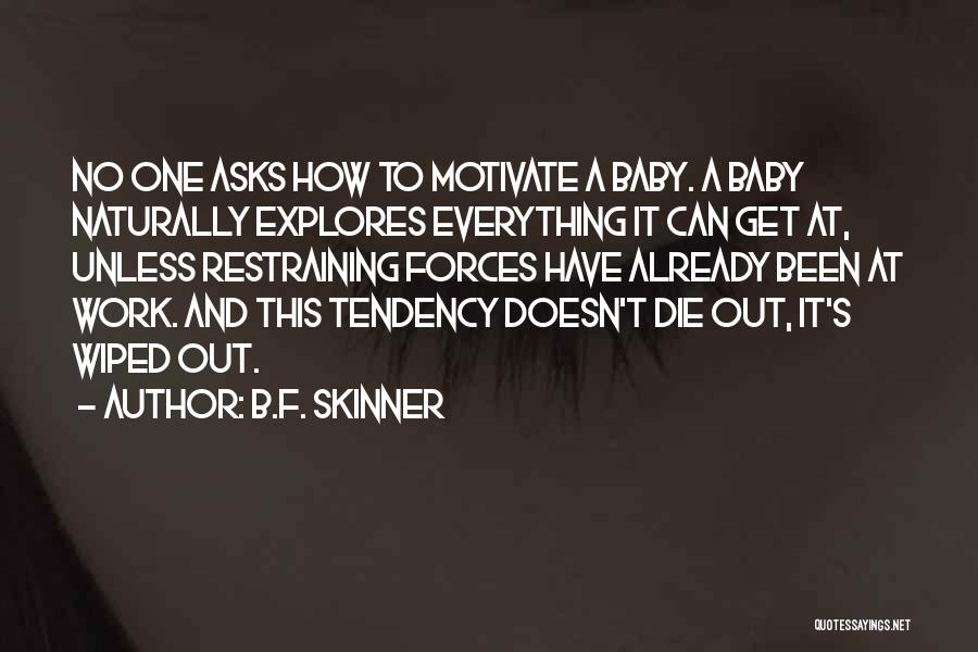 Baby Your My Motivation Quotes By B.F. Skinner