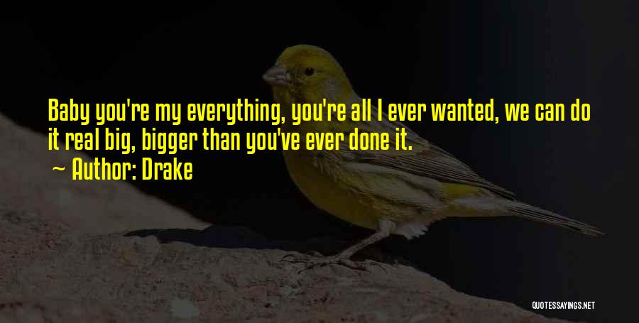 Baby You're My Everything Quotes By Drake