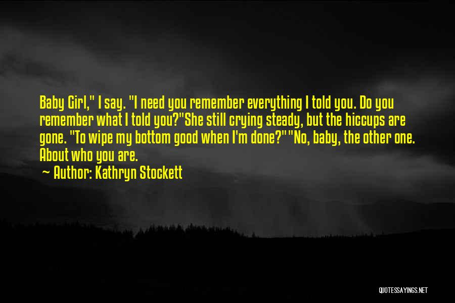 Baby You're My Everything Quotes By Kathryn Stockett