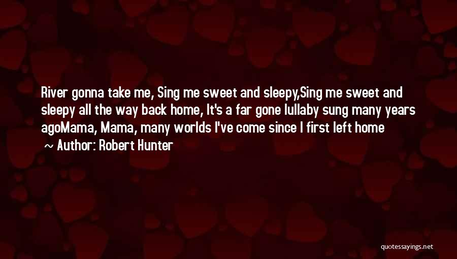Back To Sweet Home Quotes By Robert Hunter
