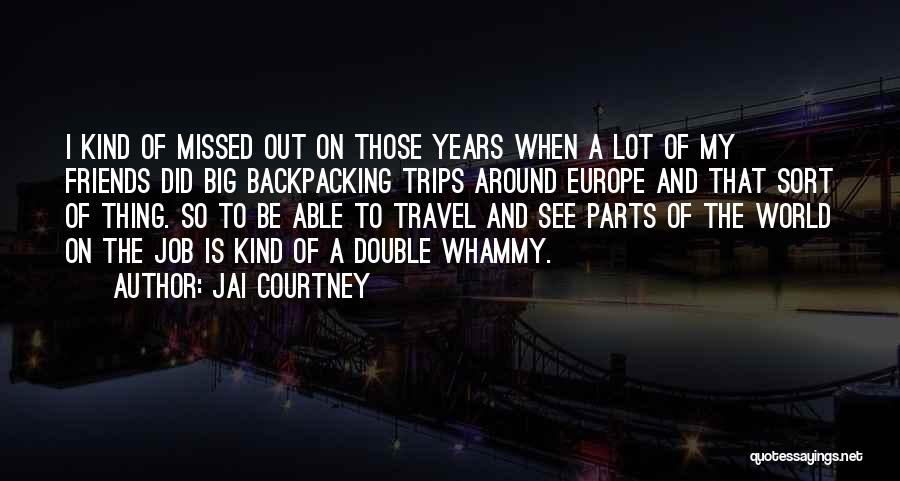 Backpacking Trips Quotes By Jai Courtney
