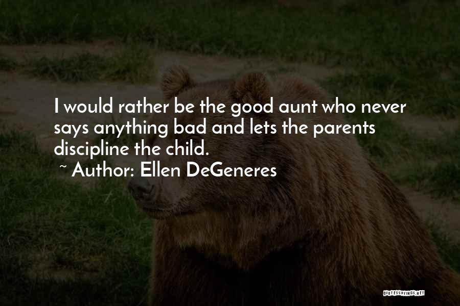 Bad Aunt Quotes By Ellen DeGeneres