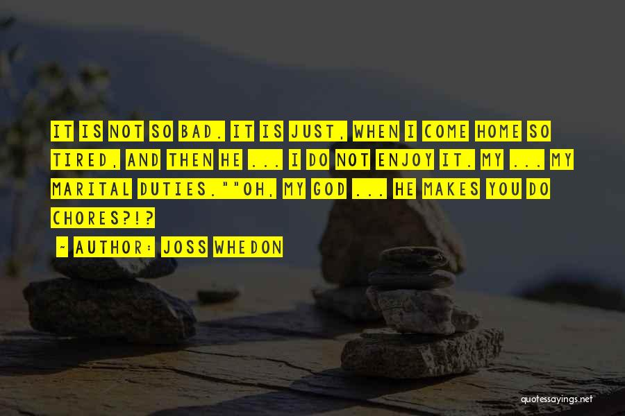 Bad Chores Quotes By Joss Whedon