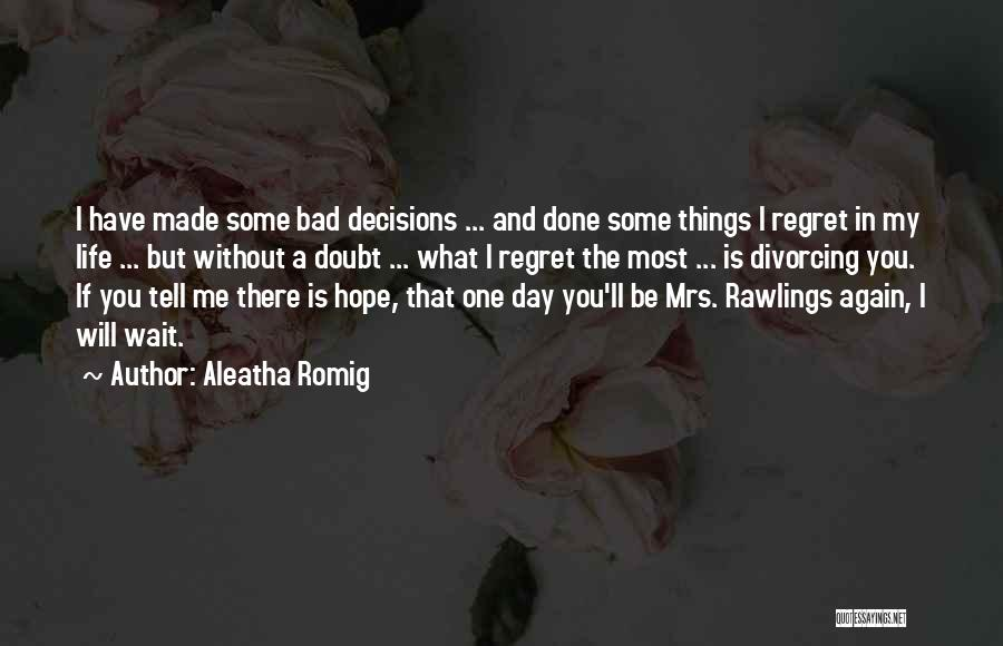 Bad Decisions And Regret Quotes By Aleatha Romig
