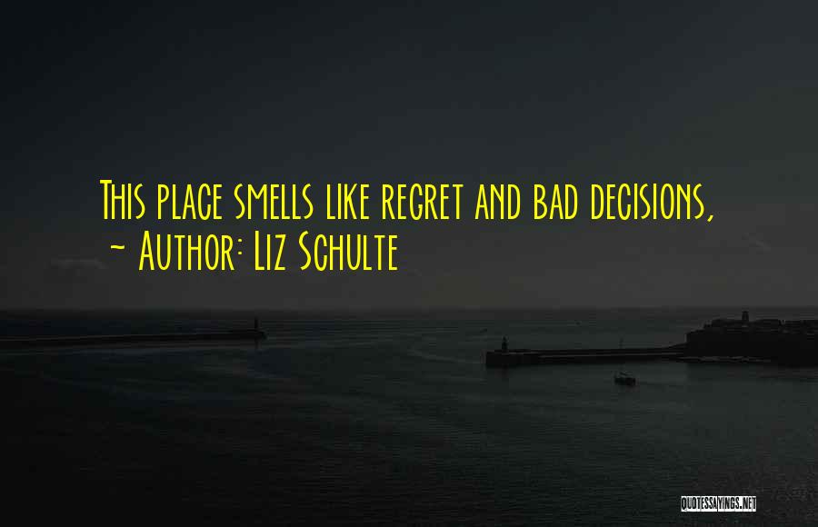 Bad Decisions And Regret Quotes By Liz Schulte