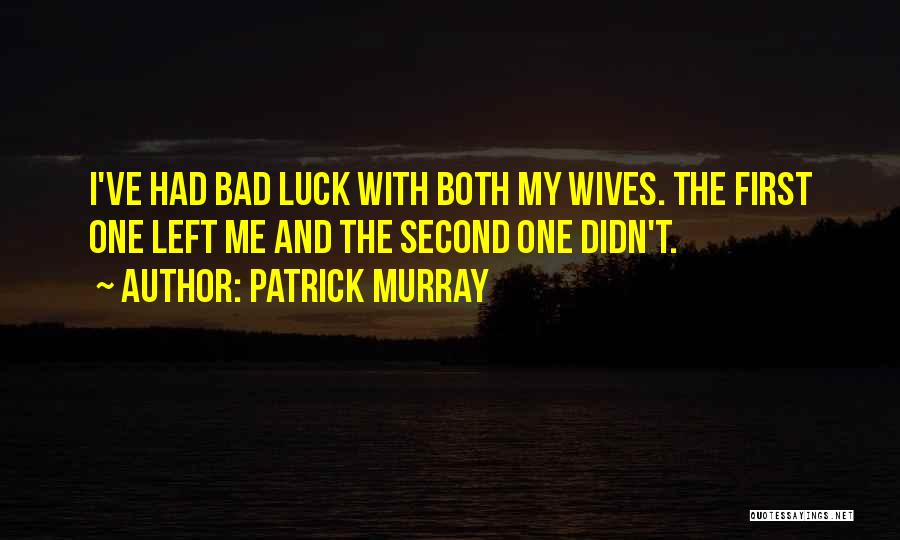 Bad Ex Wives Quotes By Patrick Murray