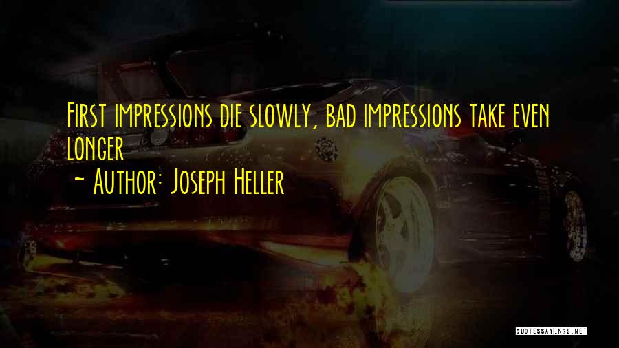 Bad First Impressions Quotes By Joseph Heller