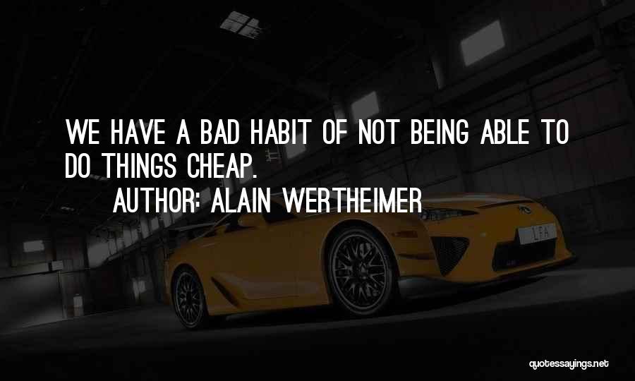 Bad Habit Quotes By Alain Wertheimer