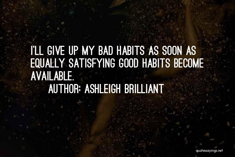 Bad Habit Quotes By Ashleigh Brilliant