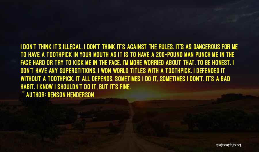 Bad Habit Quotes By Benson Henderson