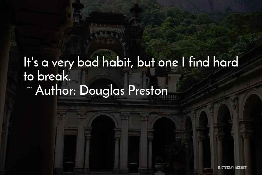 Bad Habit Quotes By Douglas Preston