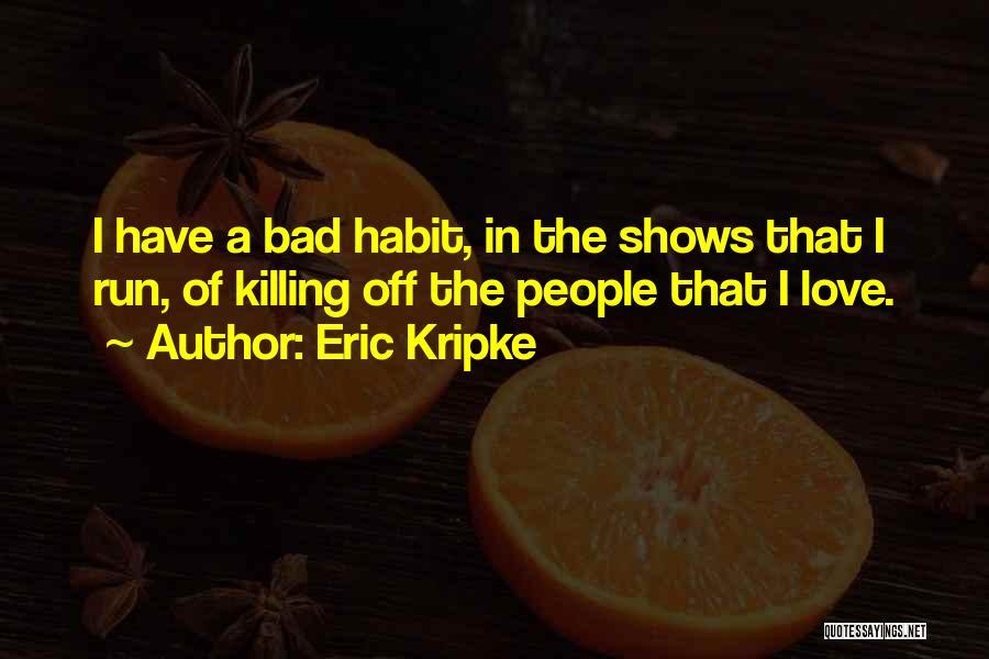 Bad Habit Quotes By Eric Kripke