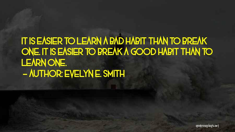 Bad Habit Quotes By Evelyn E. Smith