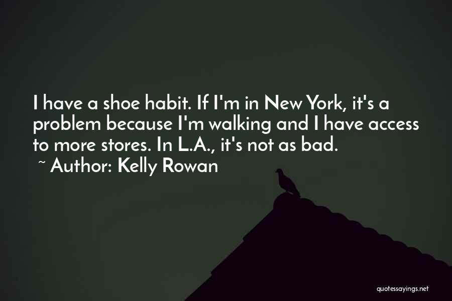 Bad Habit Quotes By Kelly Rowan