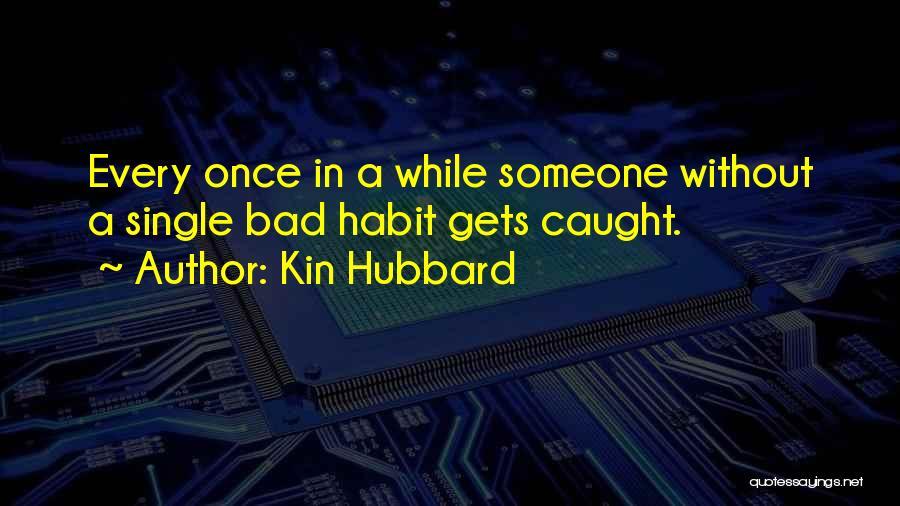 Bad Habit Quotes By Kin Hubbard
