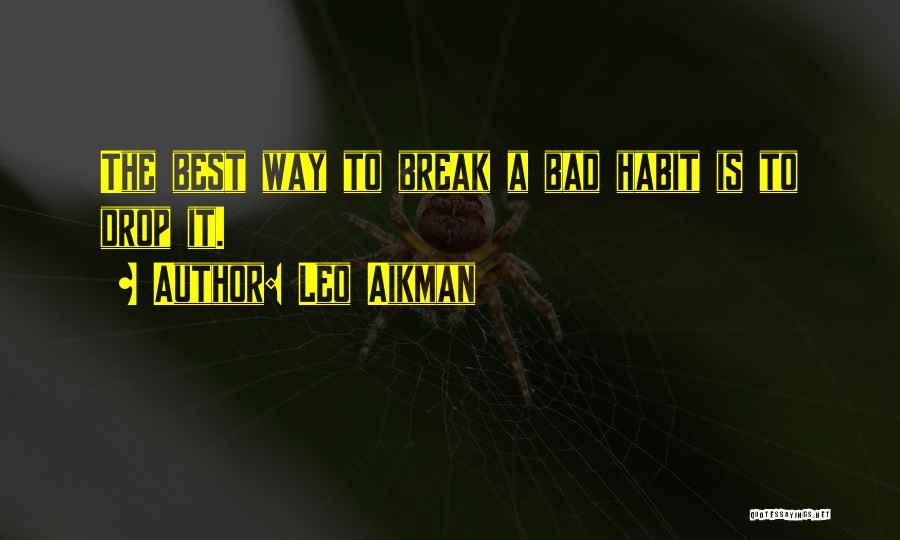 Bad Habit Quotes By Leo Aikman