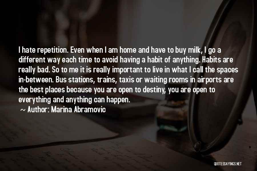 Bad Habit Quotes By Marina Abramovic
