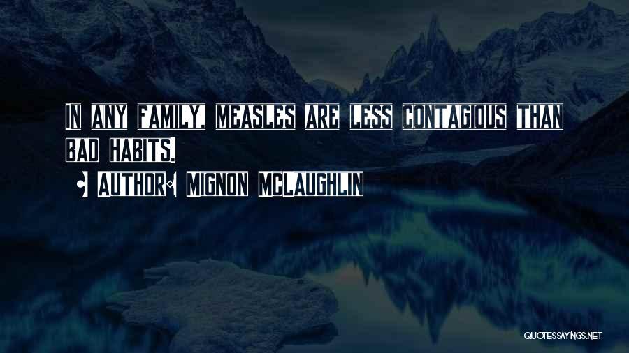 Bad Habit Quotes By Mignon McLaughlin