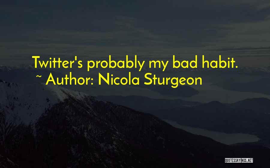 Bad Habit Quotes By Nicola Sturgeon