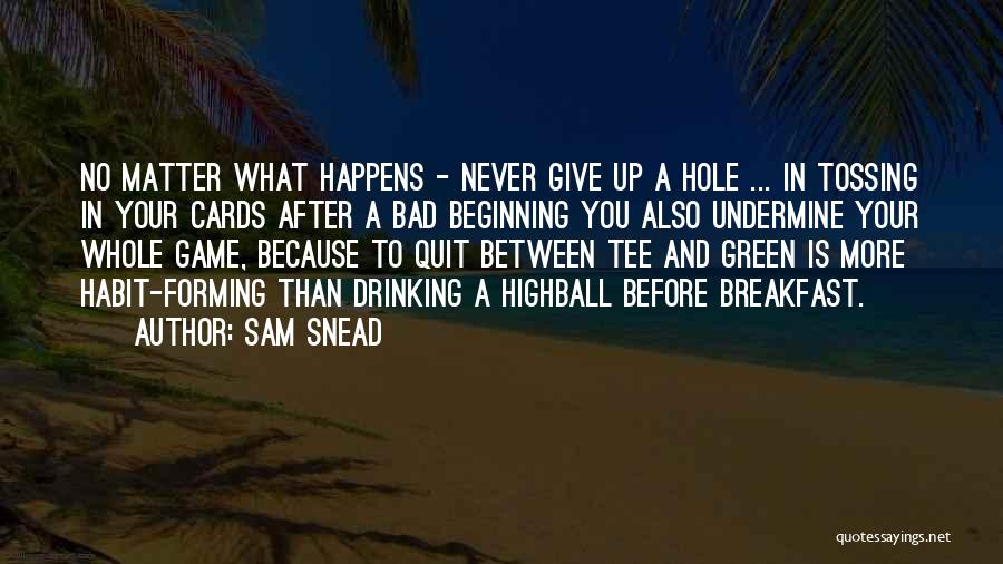 Bad Habit Quotes By Sam Snead